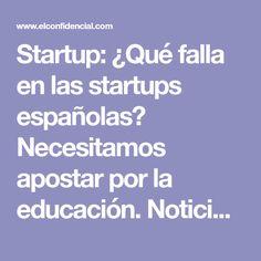 Startup: ¿Qué falla en las startups españolas? Necesitamos apostar por la educación. Noticias de Tecnología