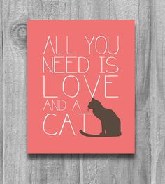 All You Need is Love and a Cat Quote Print Cat Lovers Poster Custom Colors and Size Modern Typopgraphy Art 5x7 8x10