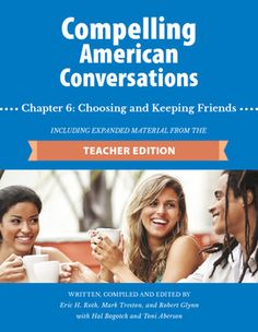 How do you you make close #friends - in #English?  This chapter includes a variety of direct/indirect #conversation questions, paraphrasing activities, classic #quotations from multiple points of view, short academic #vocabulary lists and short question #writing assignments. The chapter concludes with a search and share internet activity/webquest where students collect, read, summarize and evaluate articles and videos selected by students. Includes materials from the #Teacher Edition! #TEFL