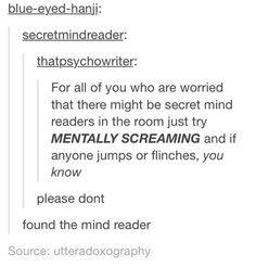 Image via We Heart It #lol #mind #secret #tumblr #hahah #tumblrpost #mindreader #textpost #mentallyscreaming