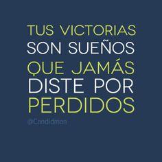 """""""Tus victorias son sueños que jamás diste por perdidos"""". #Citas #Frases @Candidman #inspiracion #emprender"""