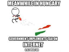 meanwhile in Hungary government implements tax on INTERNET