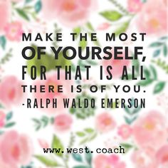 INSPIRATION - EILEEN WEST LIFE COACH | Make the most of yourself, for that is all there is of you. -Ralph Waldo Emerson Eileen West Life Coach, Life Coach, inspiration, inspirational quotes, motivation, motivational quotes, quotes, daily quotes, self improvement, personal growth, creativity, creativity cheerleader, ralph waldo emerson quotes