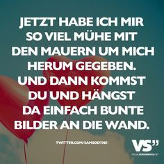 I built high walls all around myself. You come then and simply hang colourful pictures on them. The Words, Cool Words, Feeling Nothing, How Are You Feeling, Best Quotes, Funny Quotes, Relationships Are Hard, German Quotes, Single Words