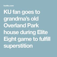 KU fan goes to grandma's old Overland Park house during Elite Eight game to fulfill superstition