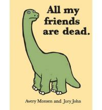 Have you ever laughed and cried at the same time? Because All My Friends Are Dead is either the saddest funny book of funniest sad book you've ever read.