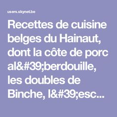 Recettes de cuisine belges du Hainaut, dont la côte de porc al'berdouille, les doubles de Binche, l'escavèche de Chimay