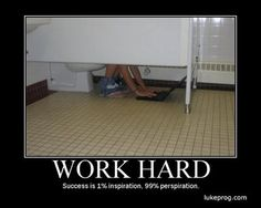 Oh, if thats what working hard is I've been doing it all wrong.