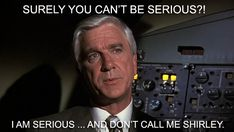 Airplane!  - 50 of the funniest movie quotes ever http://www.nextmovie.com/blog/funny-movie-quotes/
