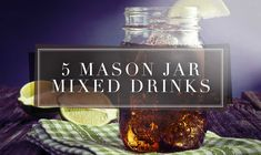 5 Mixed Drinks That Taste Better in a Mason Jar