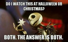 Two Holidays In One Movie. I ACTUALLY HAD A CONVERSATION AT SCHOOL ABOUT THIS someone asked me why they play The Nightmare Before Christmas during halloween when it's about christmas and ME AND MY FRIEND BOTH explained that is about a Halloween town taking over Christmas but that's not who they really are so they failed.