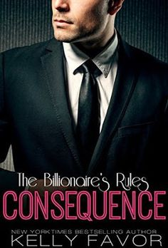 Consequence - The Billionaire's Rules #02 - Kelly Favor  Read more: http://devonshy1.blogspot.com/2016_02_01_archive.html#ixzz4KqCRCyLq