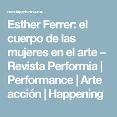 Esther Ferrer: el cuerpo de las mujeres en el arte – Revista Performia   Performance   Arte acción   Happening
