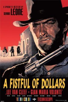 A Fist Full Of Dollars.....i loved Clint Eastwood film.....