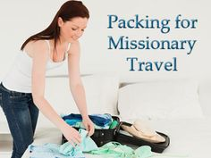 Packing for missionary travel is slightly different than packing for a normal vacation. For instance, you might need to pack work clothes and supplies