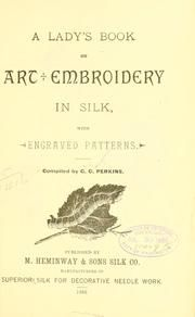 Cover of: A lady's book on art embroidery in silk by Perkins, George C.