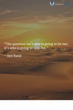"""The question isn't who is going to let me; it's who is going to stop me."" – Ayn Rand"