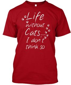 Life Without Cats... I Don't Think So Deep Red T-Shirt Front