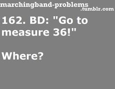 Band Kid Problems. The measures aren't always numbered. We need time to find it, you know!
