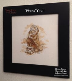 'Found You!' (Wookiee the Chew) [Painted with coffee]