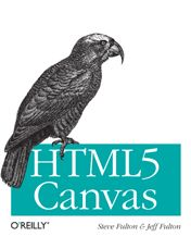 HTML5 Canvas  Native Interactivity and Animation for the Web    1st edition, by Steve Fulton and Jeff Fulton