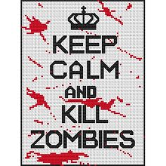 """I don't usually like the """"keep calm ..."""" sayings but I love this one!  Keep Calm and Kill Zombies - Counted Cross Stitch Chart."""