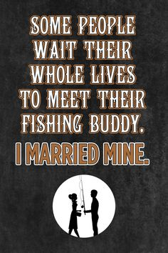 "People Wait Their Whole Life To Meet Their Fishing Buddy. I Married Mine."" Fishing Sign ""Some People Wait Their Whole Life To Meet Their Fishing Buddy. I Married Mine."" Fishing SignThe Sign The Sign can refer to: Fishing Signs, Fly Fishing Tips, Going Fishing, Best Fishing, Fishing Boats, Fishing Rod, Fishing Stuff, Crappie Fishing, Fishing Pliers"