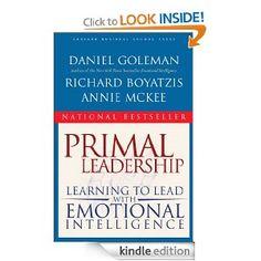 Primal Leadership: Learning to Lead With Emotional Intelligence: Daniel Goleman, Richard E. Boyatzis, Annie McKee: Amazon.com: Kindle Store