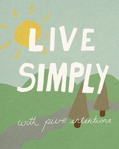 live simply and with pure intentions