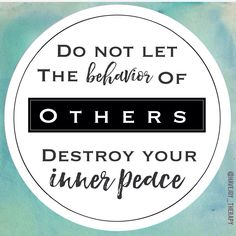 Do not let the behavior of others destroy your inner peace. Getting irritated over how others respond is giving your power away! Whether it's someone cutting you off on the freeway, your children misbehaving, or your mother-in-law meddling, this can be applied in all areas of life. Choose to stay calm and peaceful no matter how others behave. I promise it will change your life. www.have-joy.com