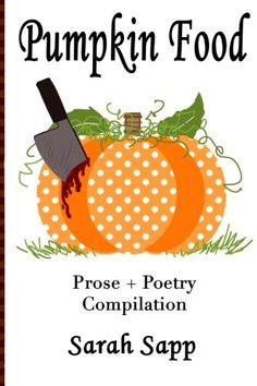 FREE KINDLE BOOK FOR HALLOWEEN Pumpkin Food: Prose + Poetry Compilation by Sarah Sapp https://www.amazon.com/dp/1539148629/ref=cm_sw_r_pi_dp_x_U4f-xbTXHK428