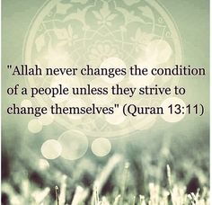 Quoted from the Quran and still relevant in our lives. Change will come when we reach out for his words. Amirah Elaine