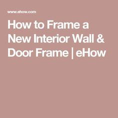 How to Frame a New Interior Wall & Door Frame | eHow
