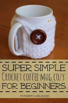Crochet Coffee Mug Cozy. Also a link for beginning crochet. …