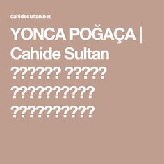 YONCA POĞAÇA | Cahide Sultan بِسْمِ اللهِ الرَّحْمنِ الرَّحِيمِ