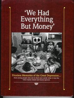 We Had Everything But Money: Priceless Memories of the Great Depression...