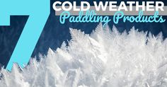 7 Cold-Weather Paddling Products The weather is changing and even if the air feels warm, the water might not be. Best to be prepared for the worst and be ready for cold weather by checking out these 7 products picked to make your next cold weather paddling experience one to remember.