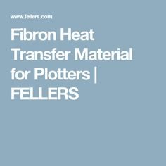 Fibron Heat Transfer Material for Plotters | FELLERS