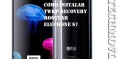 Como instalar #TWRP Recovery #Rootear Elephone S7