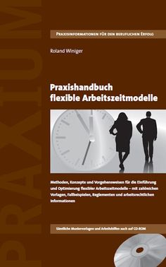 Praxishandbuch flexible Arbeitszeitmodelle  Methoden, Konzepte und Vorgehensweisen für die Einführung und Optimierung flexibler Arbeitszeitmodelle – mit zahlreichen Vorlagen, Fallbeispielen, Reglementen und arbeitsrechtlichen Informationen.