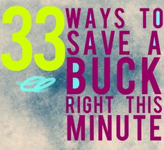 33 Ways to Save a Buck Right This Minute | And Then We Saved