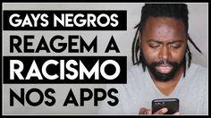 GAYS NEGROS REAGINDO A RACISMO NOS APPS - #ConscienciaNegra - Põe Na Roda