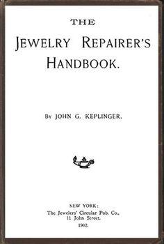 The Jewelry Repairer's Handbook by John Keplinger, 1902 $5 PDF download from Ganoksin