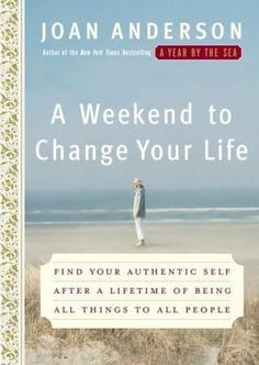 A Weekend to Change Your Life: Find Your Authentic Self After a Lifetime of Being All Things to All People by Joan Anderson. $10.09. Author: Joan Anderson. 272 pages. Publisher: Three Rivers Press (April 4, 2006)