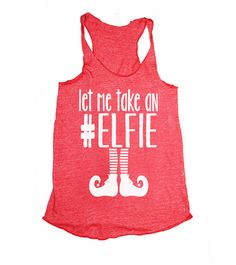 let me take an #elfie tank  Super soft triblend tank One of a kind original design by SheSquatsClothing! Feels great on the skin, luxurious