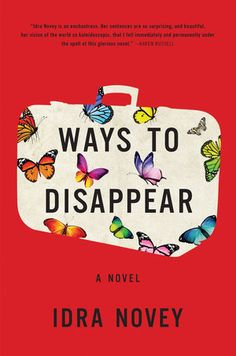 movieschocolatebooks: Ways to Disappear by Idra Novey or how we lose our...