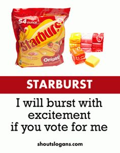 school campaign slogan with candy. You don't need a yellow or orange straw burst as your secretary. Pick the pink or red , and that's me. Take a straw burst because I will burst with excitement if you vote for me