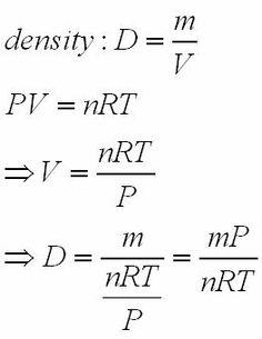 PV=nRT | ... rearranges to V=nRT/PSubstitute and simplify:D=m/[nRT/P]=mP/nRT