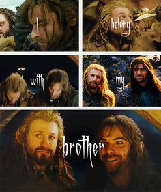 Thorin: Fili don't be a fool, you belong with the company. | Fili: I belong with my brother.