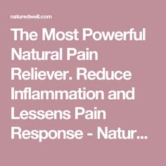 The Most Powerful Natural Pain Reliever. Reduce Inflammation and Lessens Pain Response - Nature Dwell